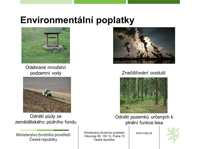 Environmentální poplatky Ministerstvo životního prostředí České republiky Ministerstvo životního prostředí Vršovická 65, 100 10, Praha 10 Česká republ