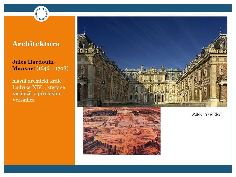 Architektura Jules Hardouin- Mansart (1646 – 1708) hlavní architekt krále Ludvíka XIV., který se zasloužil o přestavbu Versailles Palác Versailles
