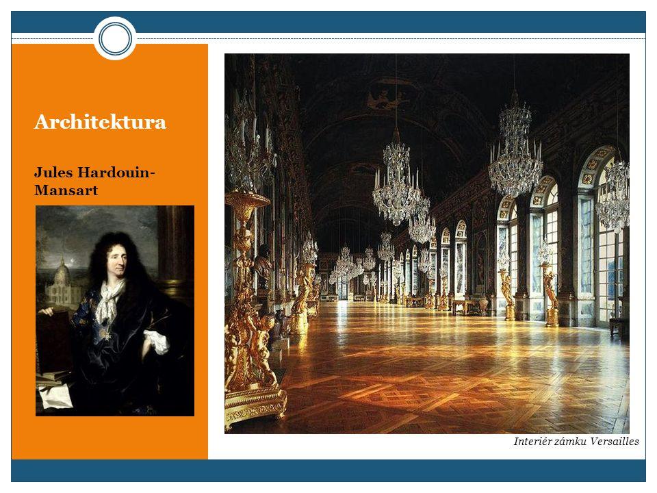 Architektura Jules Hardouin- Mansart Interiér zámku Versailles