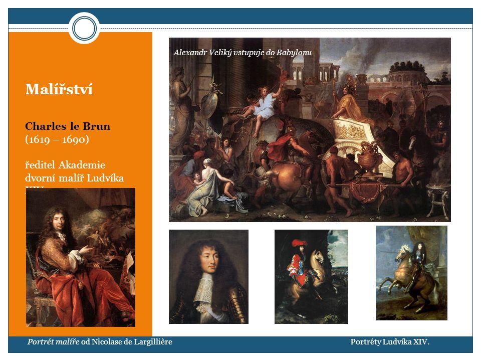 Malířství Charles le Brun (1619 – 1690) ředitel Akademie dvorní malíř Ludvíka XIV.
