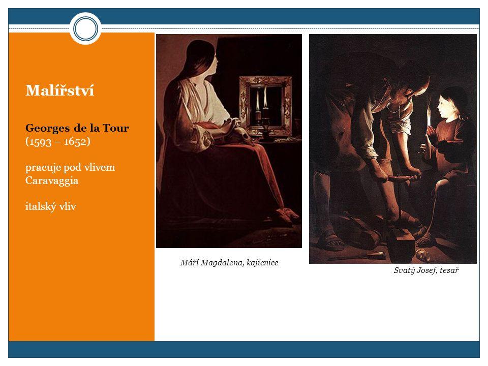 Malířství Georges de la Tour (1593 – 1652) pracuje pod vlivem Caravaggia italský vliv Svatý Josef, tesař Máří Magdalena, kajícnice