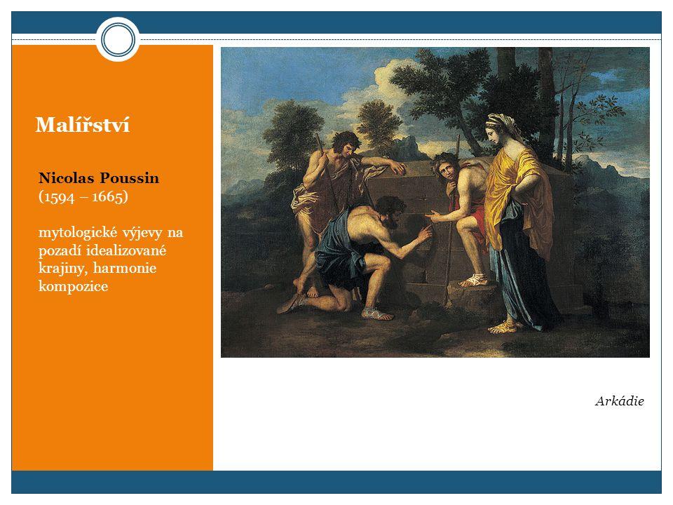 Malířství Nicolas Poussin (1594 – 1665) mytologické výjevy na pozadí idealizované krajiny, harmonie kompozice Arkádie