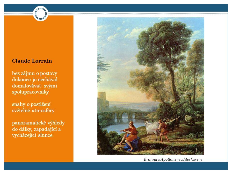 Claude Lorrain bez zájmu o postavy dokonce je nechával domalovávat svými spolupracovníky snahy o postižení světelné atmosféry panoramatické výhledy do dálky, zapadající a vycházející slunce Krajina s Apollonem a Merkurem