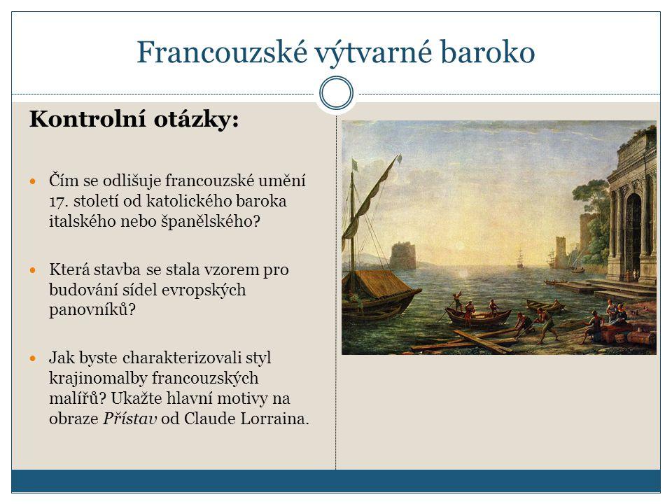 Francouzské výtvarné baroko Kontrolní otázky:  Čím se odlišuje francouzské umění 17.