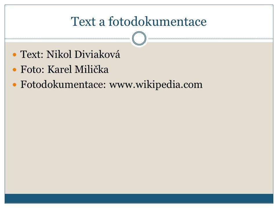 Text a fotodokumentace  Text: Nikol Diviaková  Foto: Karel Milička  Fotodokumentace: www.wikipedia.com