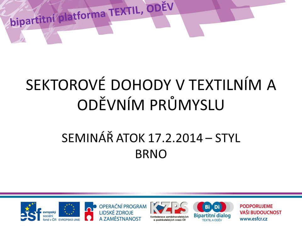 bipartitní platforma TEXTIL, ODĚV SEKTOROVÉ DOHODY V TEXTILNÍM A ODĚVNÍM PRŮMYSLU SEMINÁŘ ATOK 17.2.2014 – STYL BRNO