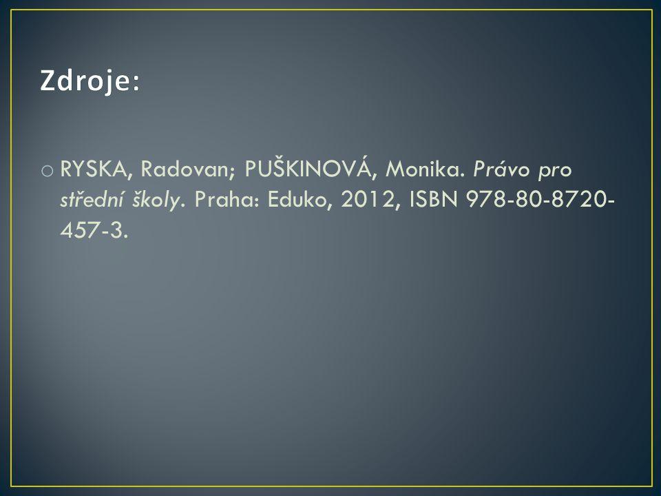 o RYSKA, Radovan; PUŠKINOVÁ, Monika. Právo pro střední školy. Praha: Eduko, 2012, ISBN 978-80-8720- 457-3.