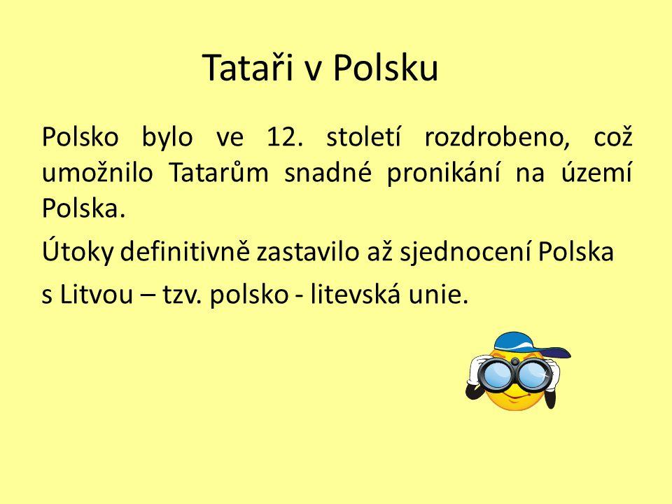 Tataři v Polsku Polsko bylo ve 12. století rozdrobeno, což umožnilo Tatarům snadné pronikání na území Polska. Útoky definitivně zastavilo až sjednocen