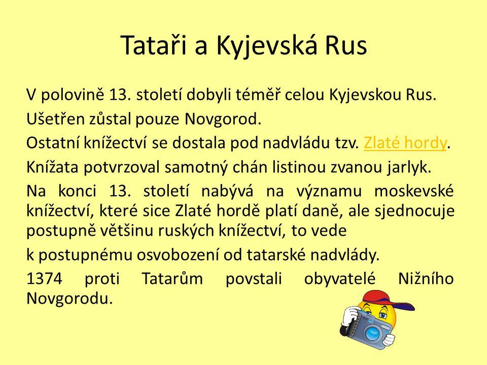 Tataři a Kyjevská Rus V polovině 13. století dobyli téměř celou Kyjevskou Rus. Ušetřen zůstal pouze Novgorod. Ostatní knížectví se dostala pod nadvlád