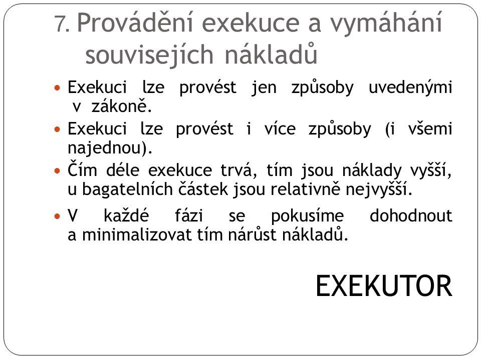 7. Provádění exekuce a vymáhání souvisejích nákladů  Exekuci lze provést jen způsoby uvedenými v zákoně.  Exekuci lze provést i více způsoby (i všem