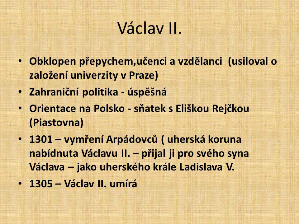 Václav II. • České země rozkvět, bohatství – otevřeny stříbrné doly v Kutné Hoře (patřily k nejbohatším v Evropě) • 1300 – vydán Horní zákoník ( IUS R
