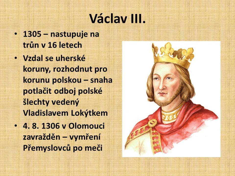 Václav II. • Obklopen přepychem,učenci a vzdělanci (usiloval o založení univerzity v Praze) • Zahraniční politika - úspěšná • Orientace na Polsko - sň