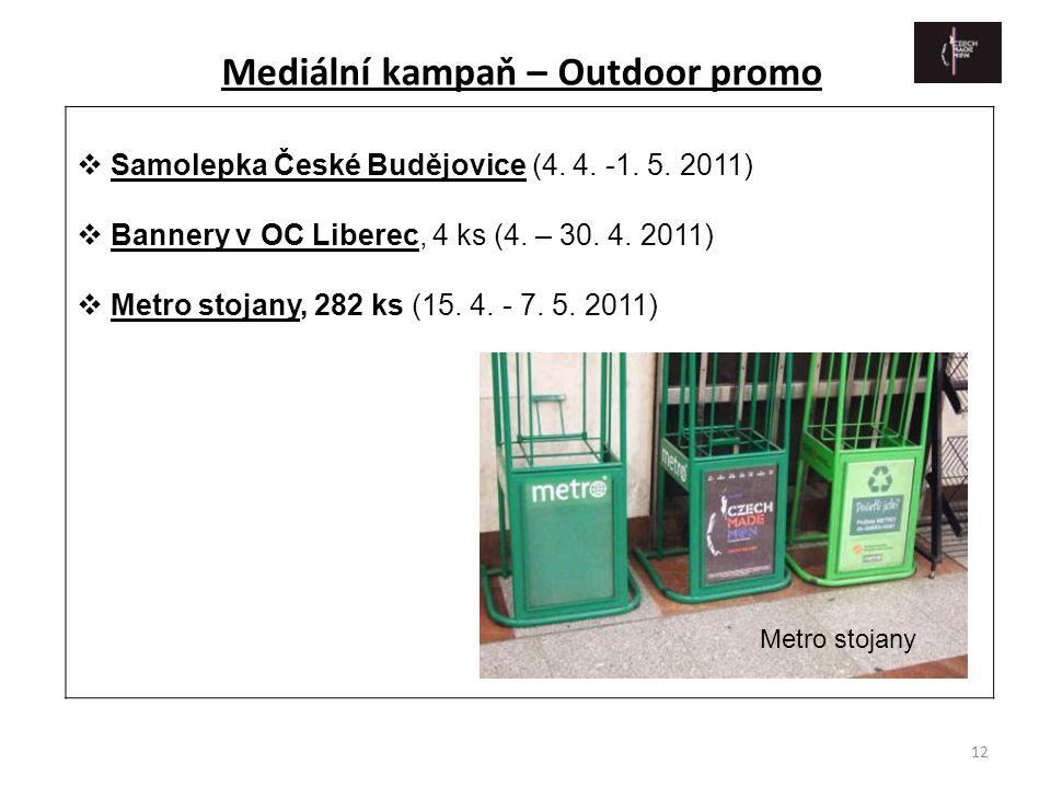 12  Samolepka České Budějovice (4. 4. -1. 5. 2011)  Bannery v OC Liberec, 4 ks (4. – 30. 4. 2011)  Metro stojany, 282 ks (15. 4. - 7. 5. 2011) Medi