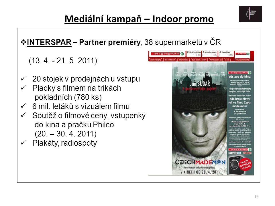 19  INTERSPAR – Partner premiéry, 38 supermarketů v ČR (13. 4. - 21. 5. 2011)  20 stojek v prodejnách u vstupu  Placky s filmem na trikách pokladní