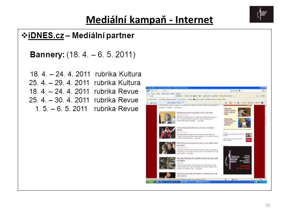 30  iDNES.cz – Mediální partner Bannery: (18. 4. – 6. 5. 2011) 18. 4. – 24. 4. 2011 rubrika Kultura 25. 4. – 29. 4. 2011 rubrika Kultura 18. 4. – 24.