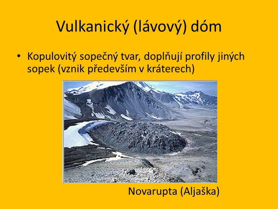Vulkanický (lávový) dóm • Kopulovitý sopečný tvar, doplňují profily jiných sopek (vznik především v kráterech) Novarupta (Aljaška)
