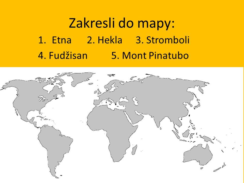 Zakresli do mapy: 1.Etna2. Hekla3. Stromboli 4. Fudžisan5. Mont Pinatubo