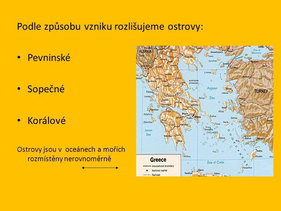 Podle způsobu vzniku rozlišujeme ostrovy: • Pevninské • Sopečné • Korálové Ostrovy jsou v oceánech a mořích rozmístěny nerovnoměrně Řecko: