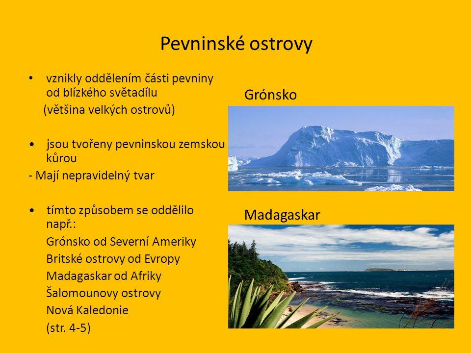 Pevninské ostrovy • vznikly oddělením části pevniny od blízkého světadílu (většina velkých ostrovů) • jsou tvořeny pevninskou zemskou kůrou - Mají nep