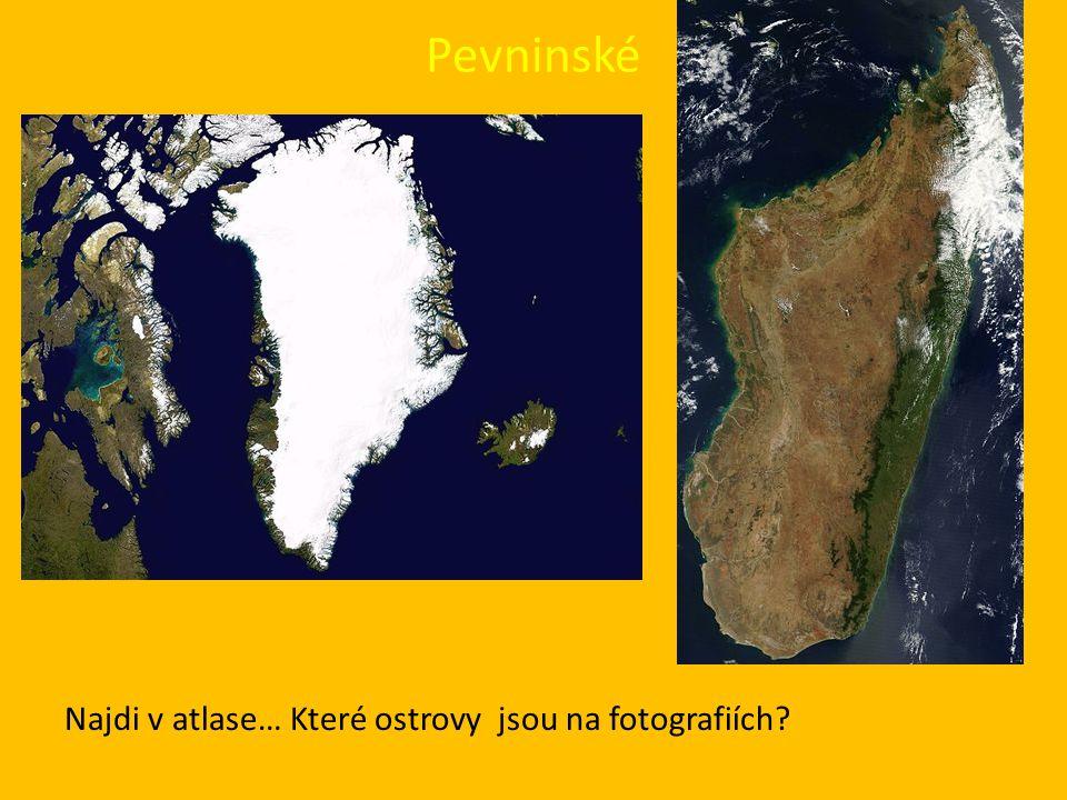 Pevninské Najdi v atlase… Které ostrovy jsou na fotografiích?