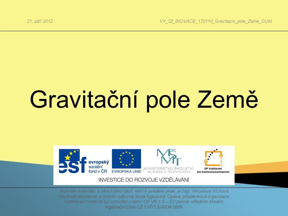 Gravitační pole Země Autorem materiálu a všech jeho částí, není-li uvedeno jinak, je Mgr. Miroslava Víchová Obchodní akademie a Střední odborná škola