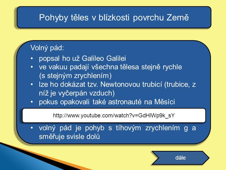 Volný pád: •popsal ho už Galileo Galilei •ve vakuu padají všechna tělesa stejně rychle (s stejným zrychlením) •lze ho dokázat tzv. Newtonovou trubicí
