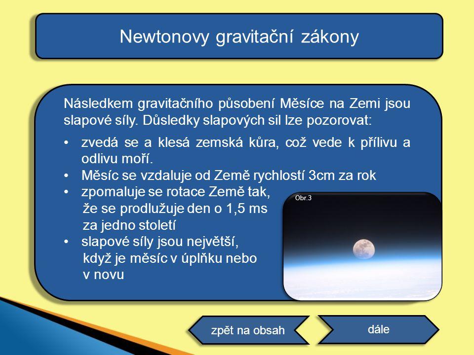 Následkem gravitačního působení Měsíce na Zemi jsou slapové síly. Důsledky slapových sil lze pozorovat: •zvedá se a klesá zemská kůra, což vede k příl