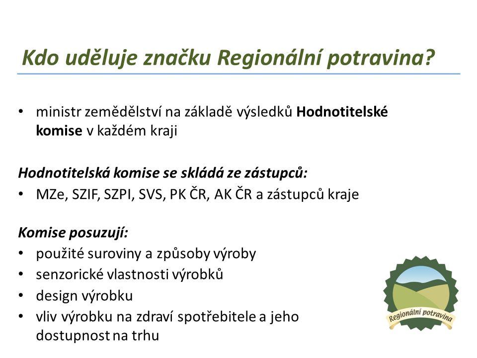 Kdo uděluje značku Regionální potravina? • ministr zemědělství na základě výsledků Hodnotitelské komise v každém kraji Hodnotitelská komise se skládá