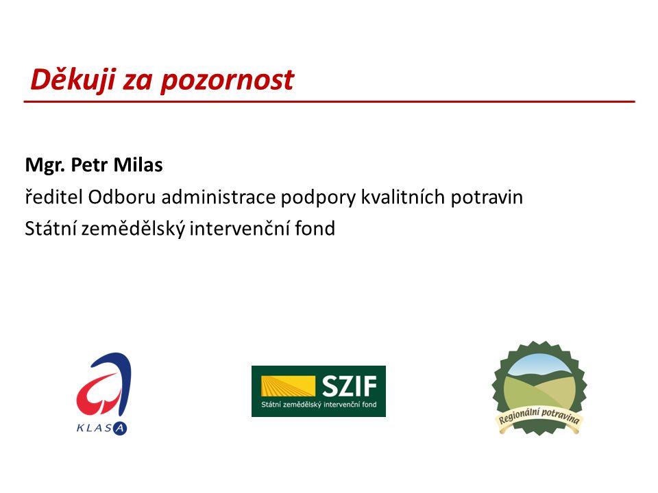 Děkuji za pozornost Mgr. Petr Milas ředitel Odboru administrace podpory kvalitních potravin Státní zemědělský intervenční fond