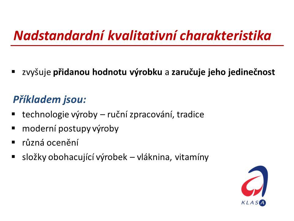 Nadstandardní kvalitativní charakteristika  zvyšuje přidanou hodnotu výrobku a zaručuje jeho jedinečnost Příkladem jsou:  technologie výroby – ruční