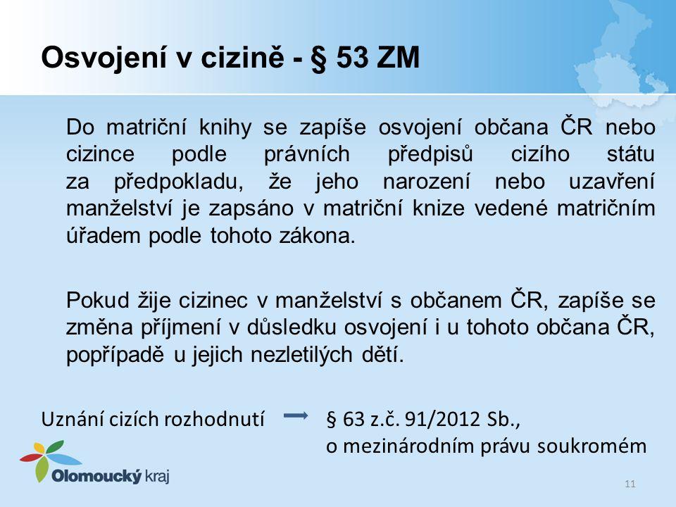 Osvojení v cizině - § 53 ZM Do matriční knihy se zapíše osvojení občana ČR nebo cizince podle právních předpisů cizího státu za předpokladu, že jeho n