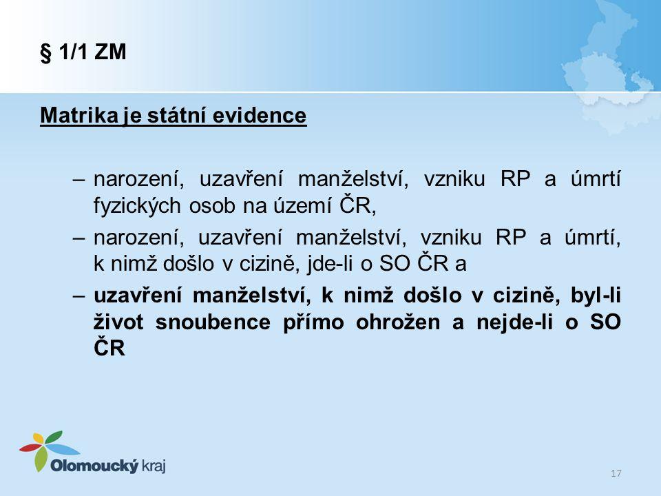 § 1/1 ZM Matrika je státní evidence –narození, uzavření manželství, vzniku RP a úmrtí fyzických osob na území ČR, –narození, uzavření manželství, vzni
