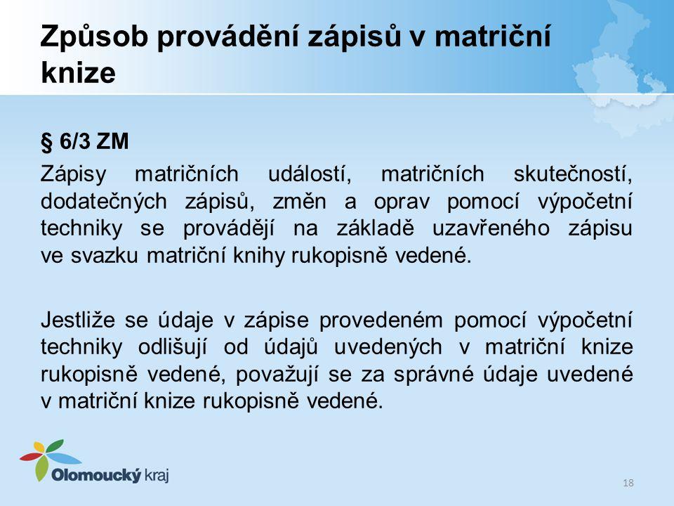 Způsob provádění zápisů v matriční knize § 6/3 ZM Zápisy matričních událostí, matričních skutečností, dodatečných zápisů, změn a oprav pomocí výpočetn