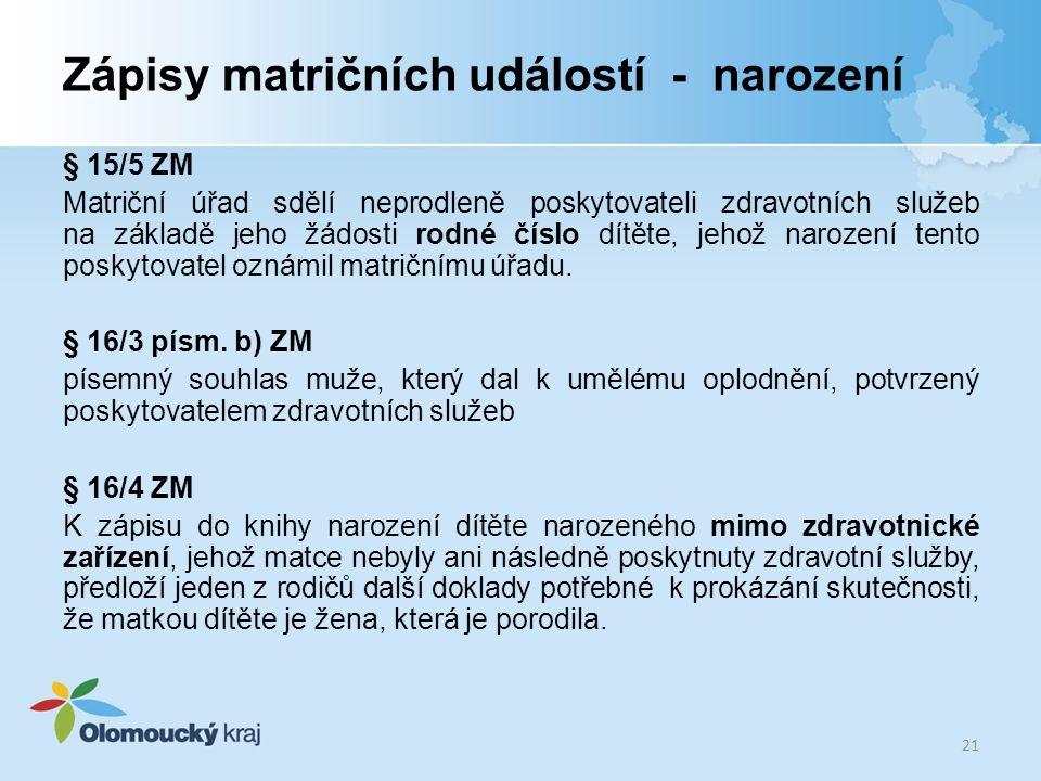 Zápisy matričních událostí - narození § 15/5 ZM Matriční úřad sdělí neprodleně poskytovateli zdravotních služeb na základě jeho žádosti rodné číslo dí