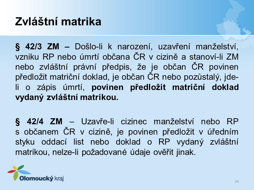 Zvláštní matrika § 42/3 ZM – Došlo-li k narození, uzavření manželství, vzniku RP nebo úmrtí občana ČR v cizině a stanoví-li ZM nebo zvláštní právní př