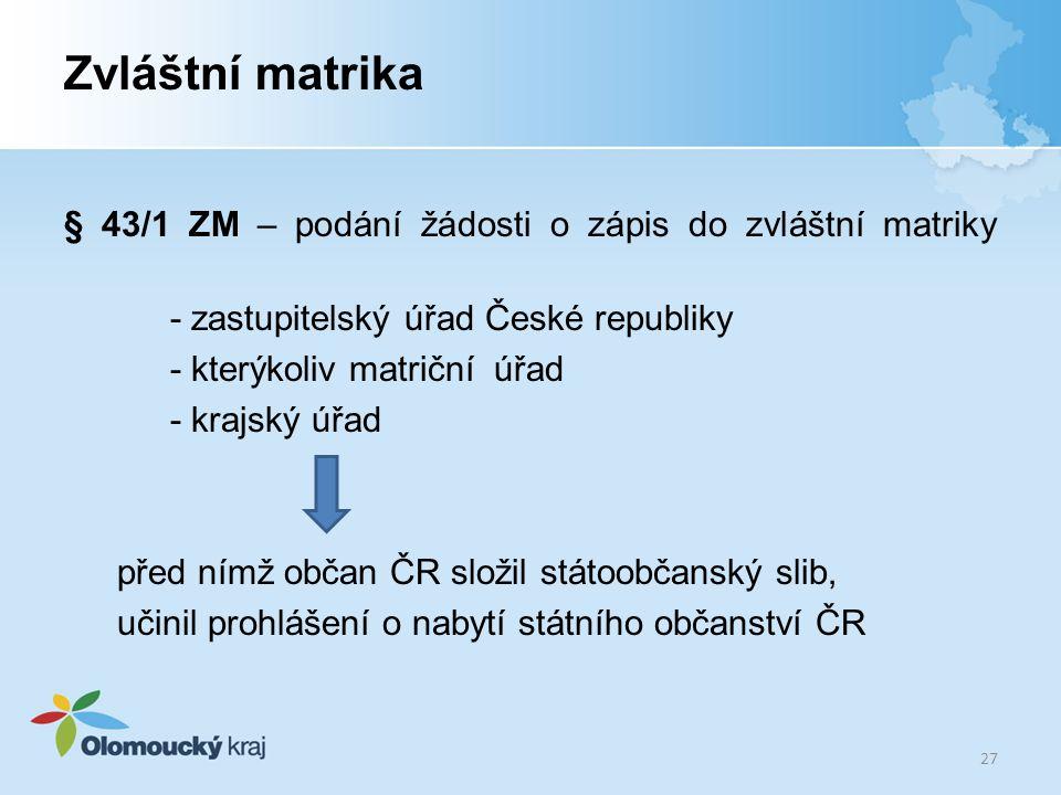 Zvláštní matrika § 43/1 ZM – podání žádosti o zápis do zvláštní matriky - zastupitelský úřad České republiky - kterýkoliv matriční úřad - krajský úřad