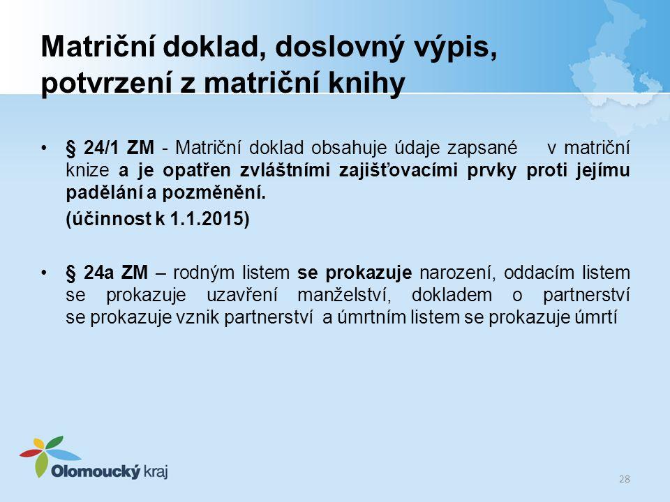 Matriční doklad, doslovný výpis, potvrzení z matriční knihy •§ 24/1 ZM - Matriční doklad obsahuje údaje zapsané v matriční knize a je opatřen zvláštní