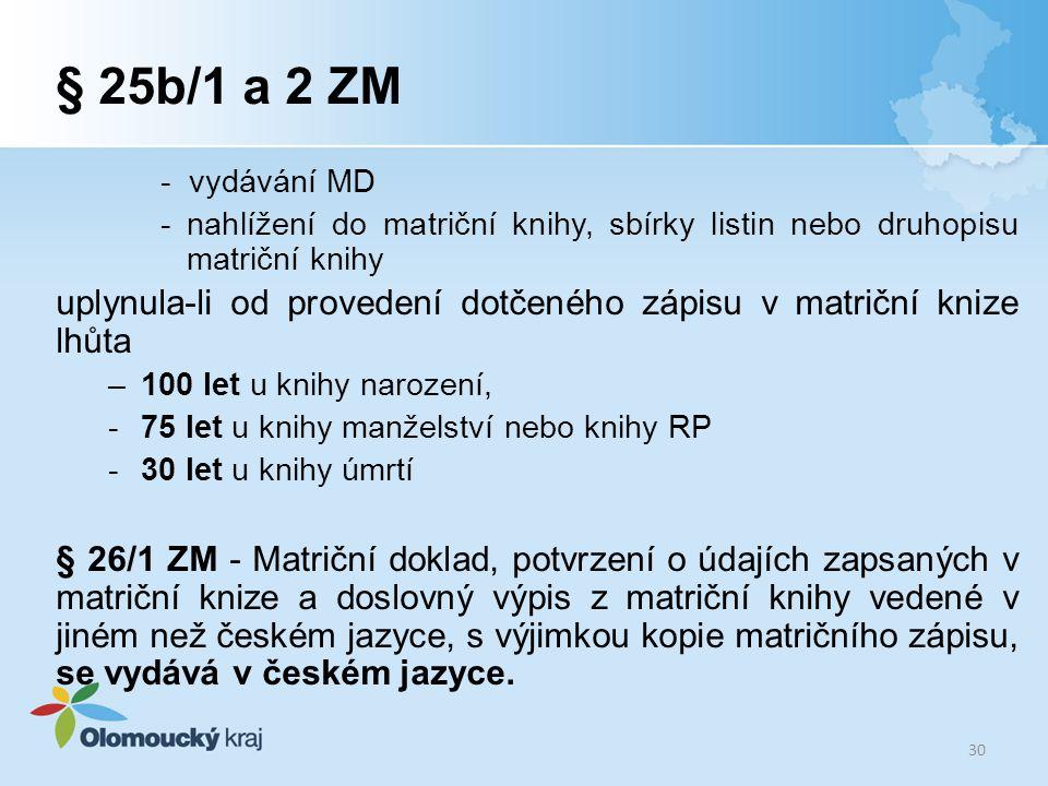 § 25b/1 a 2 ZM - vydávání MD - nahlížení do matriční knihy, sbírky listin nebo druhopisu matriční knihy uplynula-li od provedení dotčeného zápisu v ma