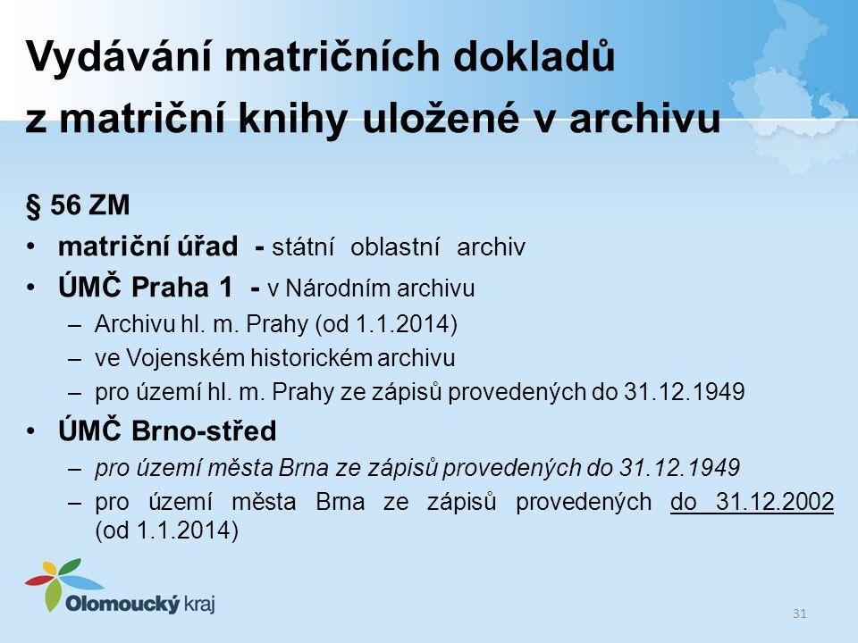 Vydávání matričních dokladů z matriční knihy uložené v archivu § 56 ZM •matriční úřad - státní oblastní archiv •ÚMČ Praha 1 - v Národním archivu –Arch