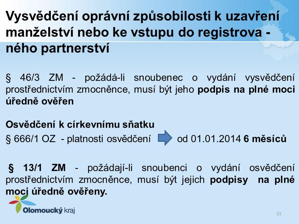 Vysvědčení oprávní způsobilosti k uzavření manželství nebo ke vstupu do registrova - ného partnerství § 46/3 ZM - požádá-li snoubenec o vydání vysvědč