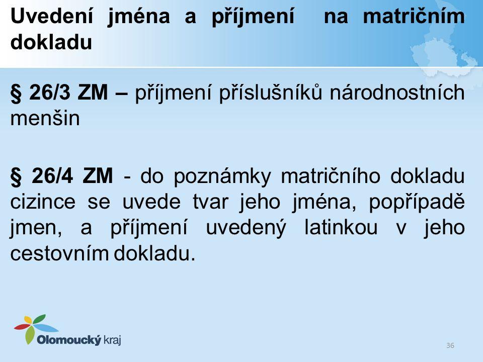 Uvedení jména a příjmení na matričním dokladu § 26/3 ZM – příjmení příslušníků národnostních menšin § 26/4 ZM - do poznámky matričního dokladu cizince
