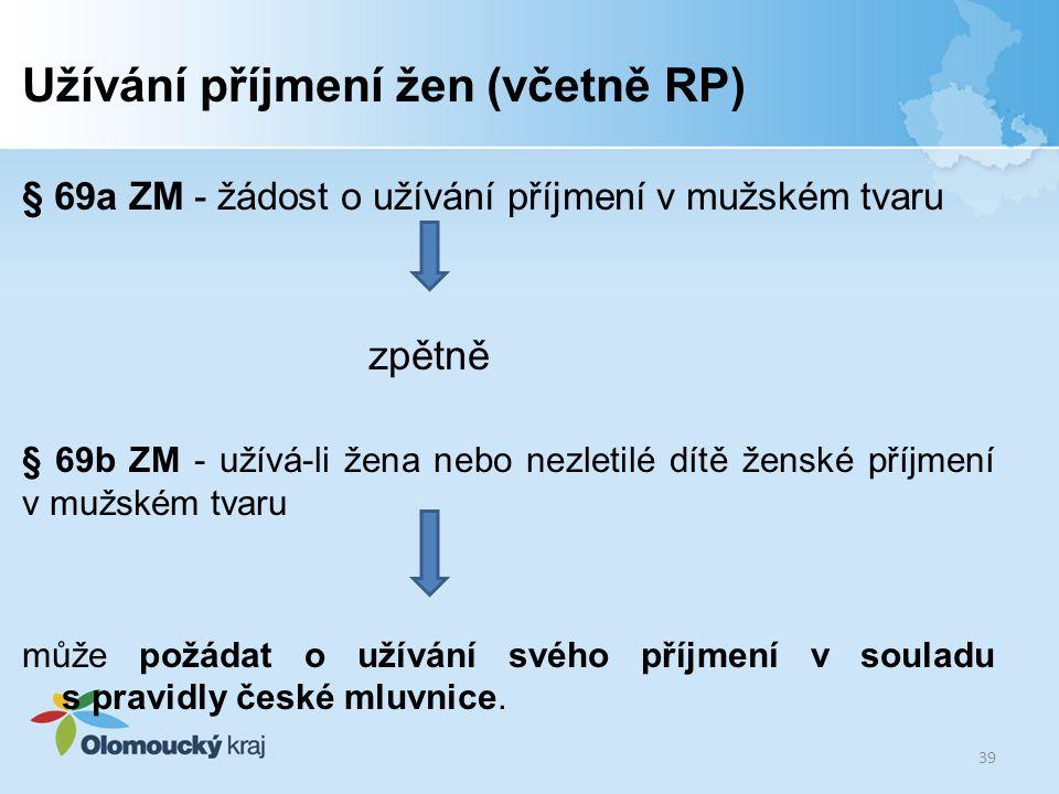 Užívání příjmení žen (včetně RP) § 69a ZM - žádost o užívání příjmení v mužském tvaru zpětně § 69b ZM - užívá-li žena nebo nezletilé dítě ženské příjm