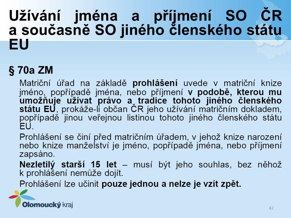 Užívání jména a příjmení SO ČR a současně SO jiného členského státu EU § 70a ZM Matriční úřad na základě prohlášení uvede v matriční knize jméno, popř