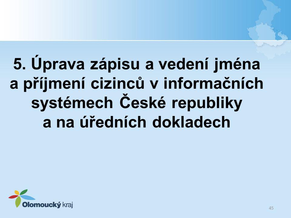 5. Úprava zápisu a vedení jména a příjmení cizinců v informačních systémech České republiky a na úředních dokladech 45