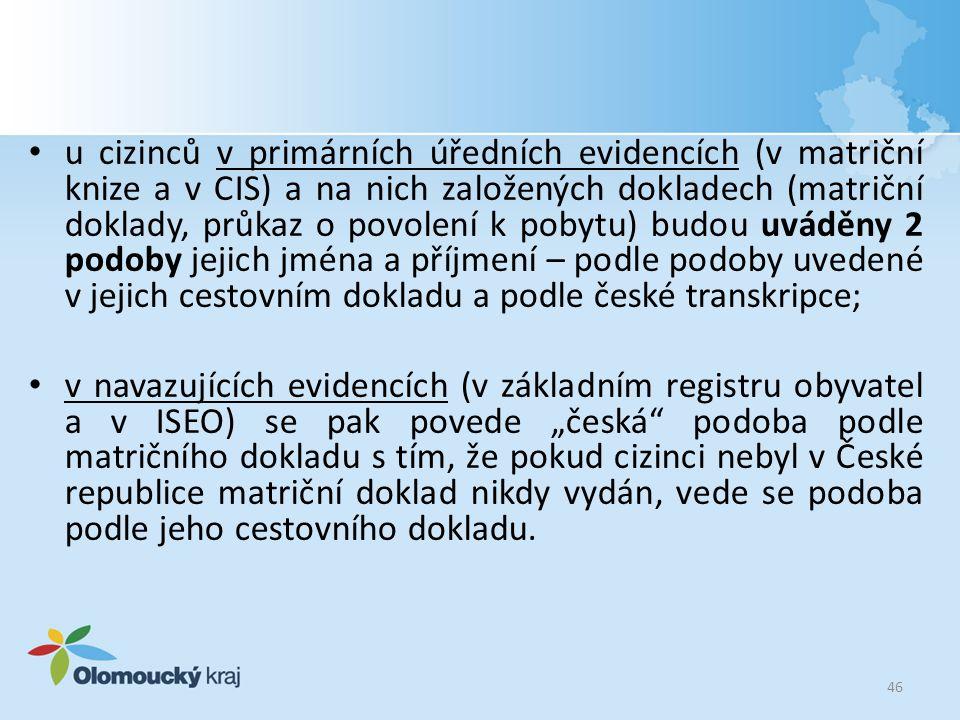 • u cizinců v primárních úředních evidencích (v matriční knize a v CIS) a na nich založených dokladech (matriční doklady, průkaz o povolení k pobytu)
