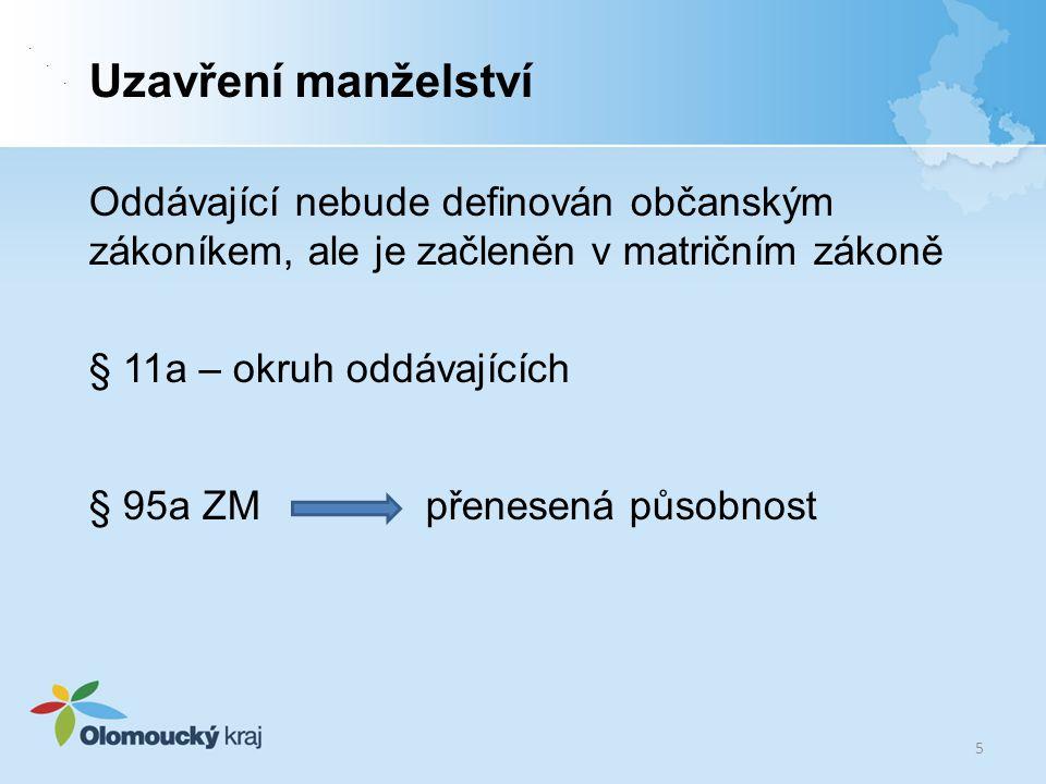 Uzavření manželství Oddávající nebude definován občanským zákoníkem, ale je začleněn v matričním zákoně § 11a – okruh oddávajících § 95a ZM přenesená