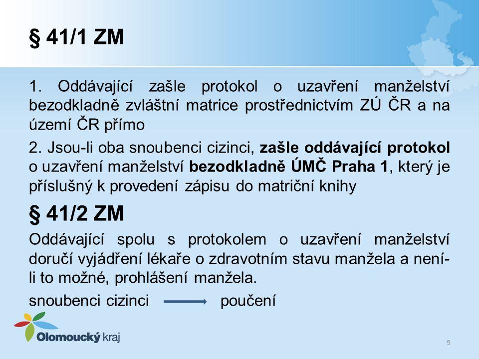 § 41/1 ZM 1. Oddávající zašle protokol o uzavření manželství bezodkladně zvláštní matrice prostřednictvím ZÚ ČR a na území ČR přímo 2. Jsou-li oba sno