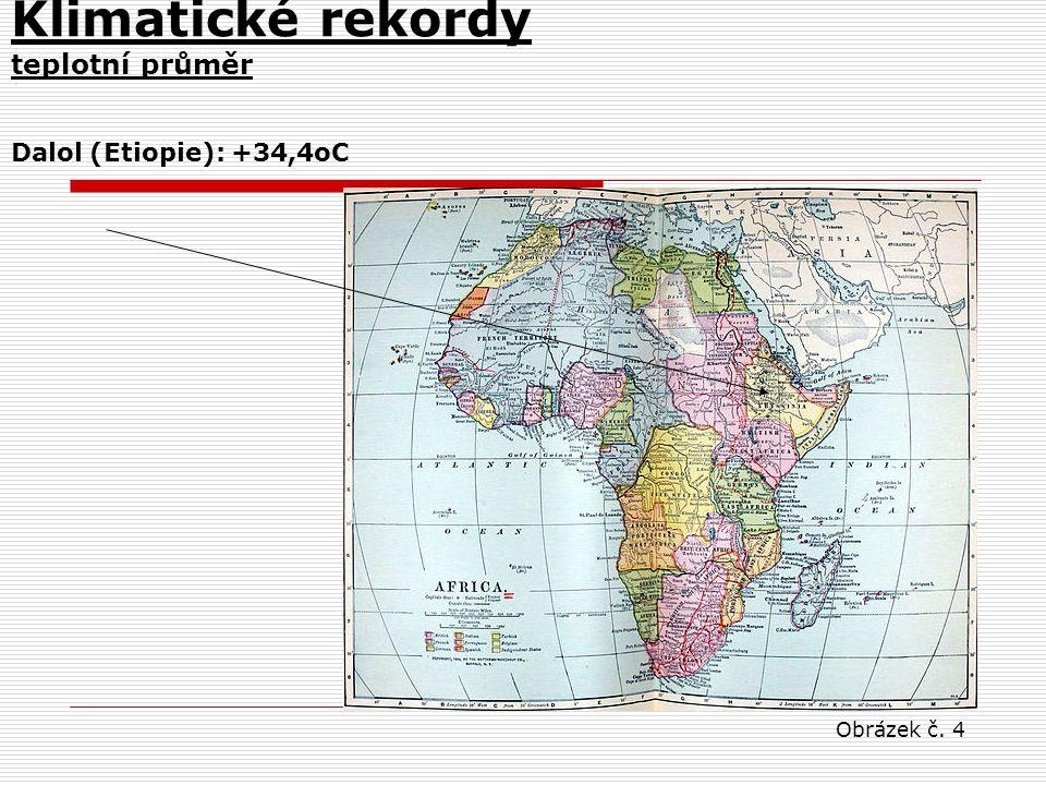 Klimatické rekordy teplotní průměr Dalol (Etiopie): +34,4oC Obrázek č. 4