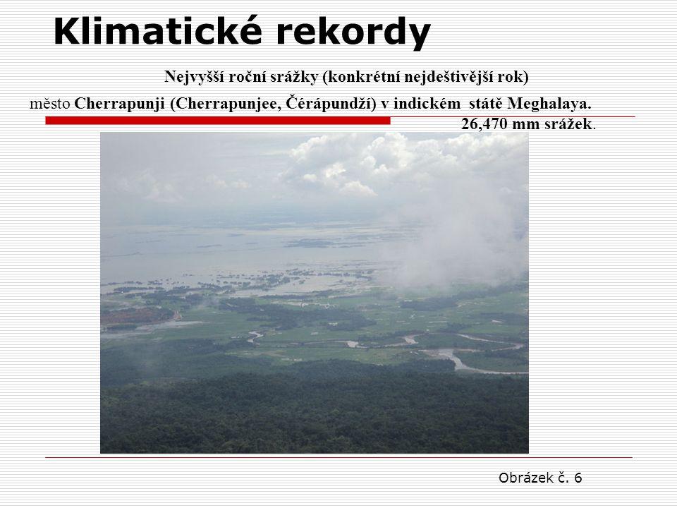 Nejvyšší roční srážky (konkrétní nejdeštivější rok) Klimatické rekordy město Cherrapunji (Cherrapunjee, Čérápundží) v indickém státě Meghalaya. 26,470