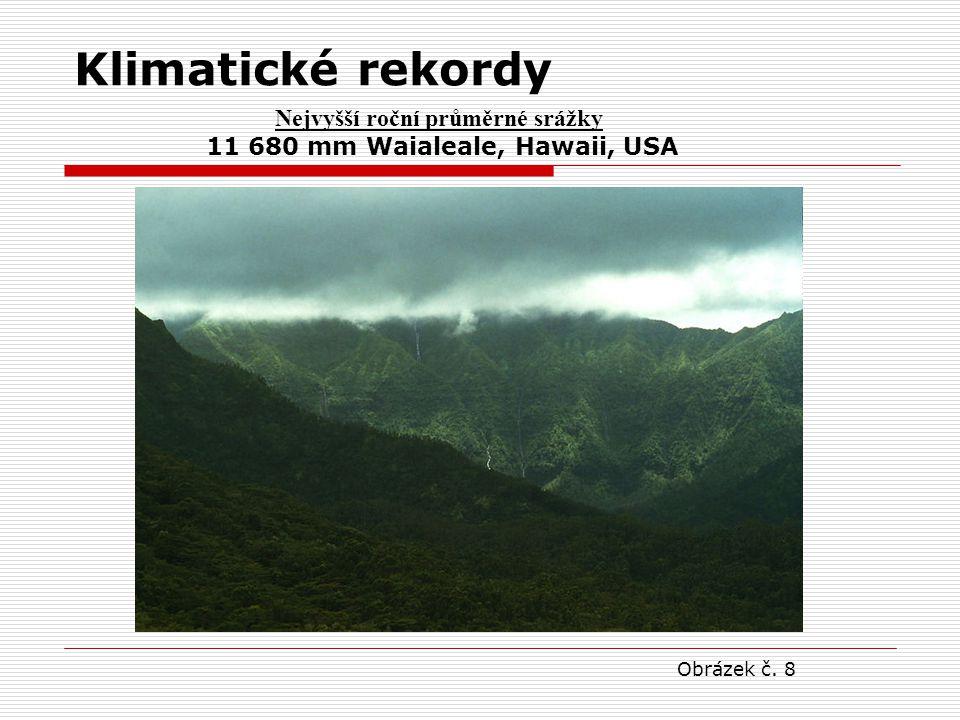 Klimatické rekordy Nejvyšší roční průměrné srážky 11 680 mm Waialeale, Hawaii, USA Obrázek č. 8